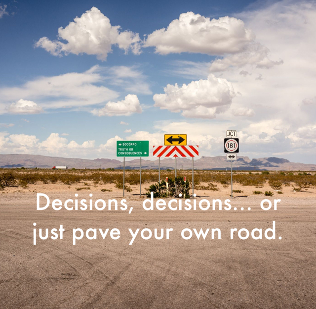 Decisions, decisions... or just pave your own road.