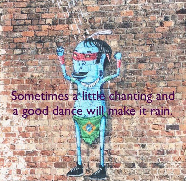 Sometimes a little chanting and a good dance will make it rain.