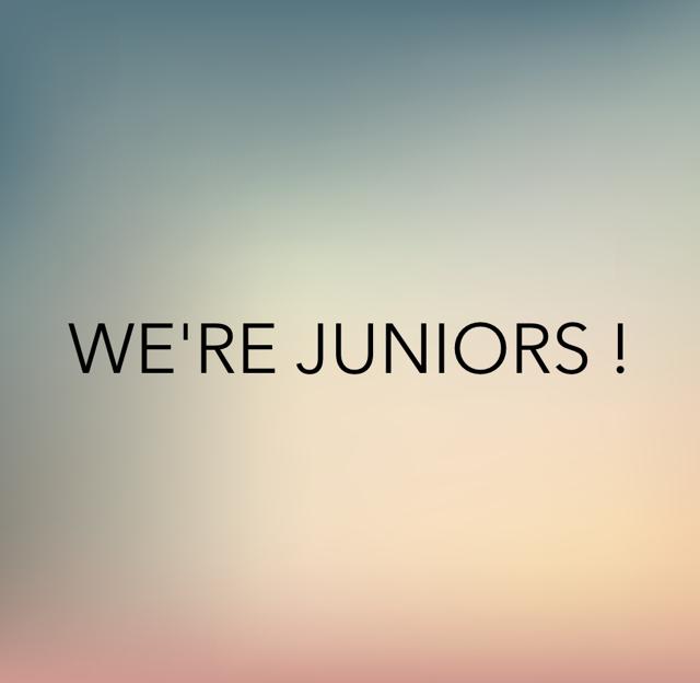 WE'RE JUNIORS !