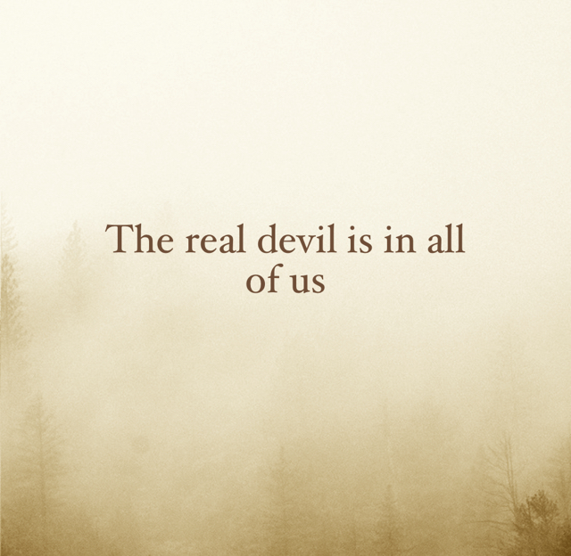 The real devil is in all of us