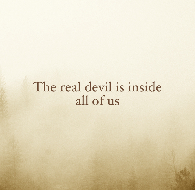 The real devil is inside  all of us