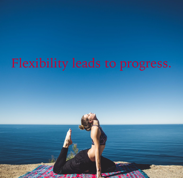 Flexibility leads to progress.