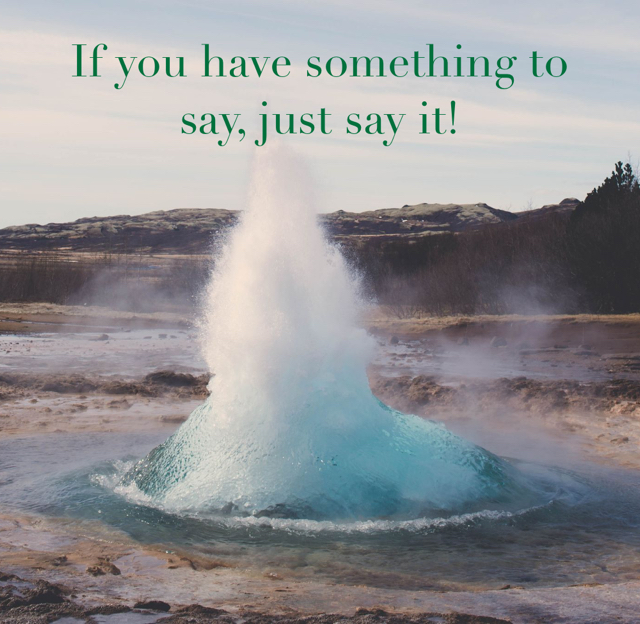 If you have something to say, just say it!