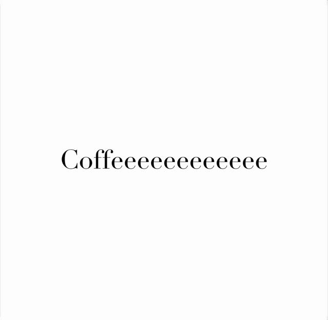 Coffeeeeeeeeeeee