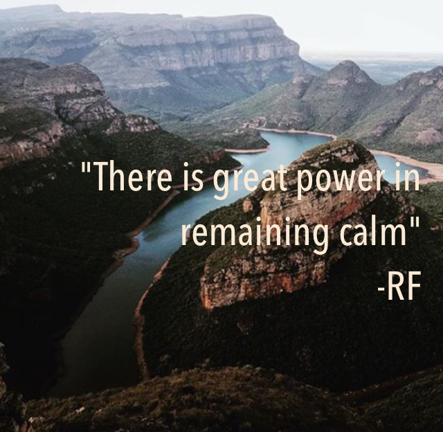 """There is great power in remaining calm"" -RF"