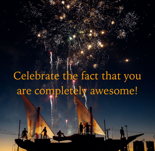 Celebrate the fact that you are completely awesome!