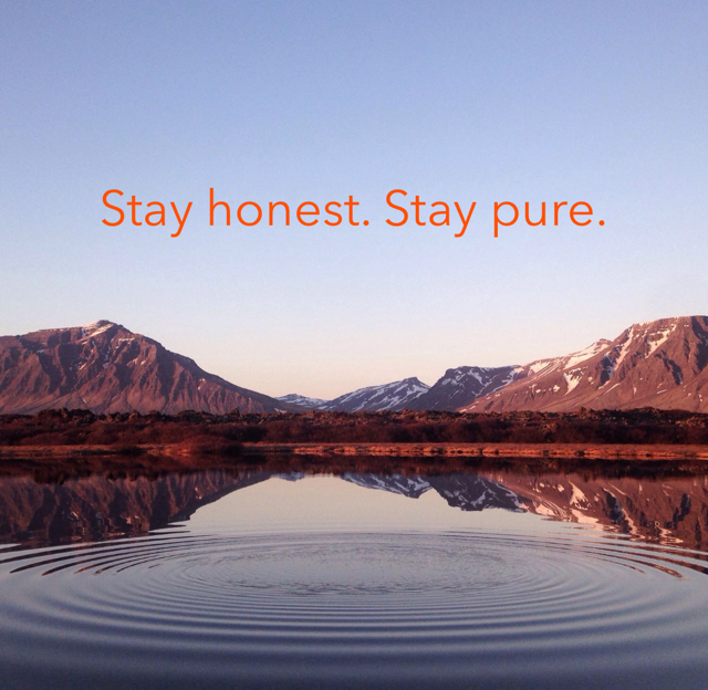 Stay honest. Stay pure.