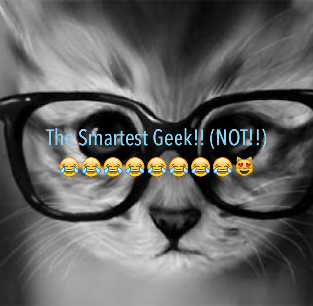 The Smartest Geek!! (NOT!!) 😂😂😂😂😂😂😂😂😻