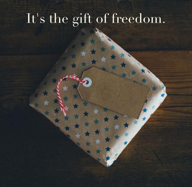 It's the gift of freedom.