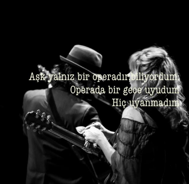 Aşk yalnız bir operadır,biliyordum: Operada bir gece uyudum Hiç uyanmadım