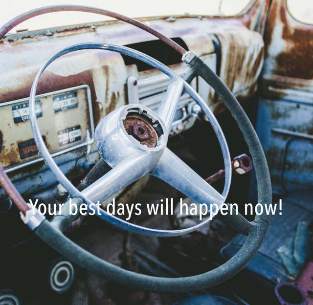 Your best days will happen now!