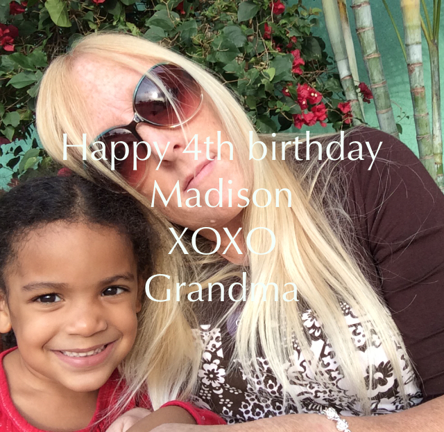 Happy 4th birthday Madison XOXO  Grandma