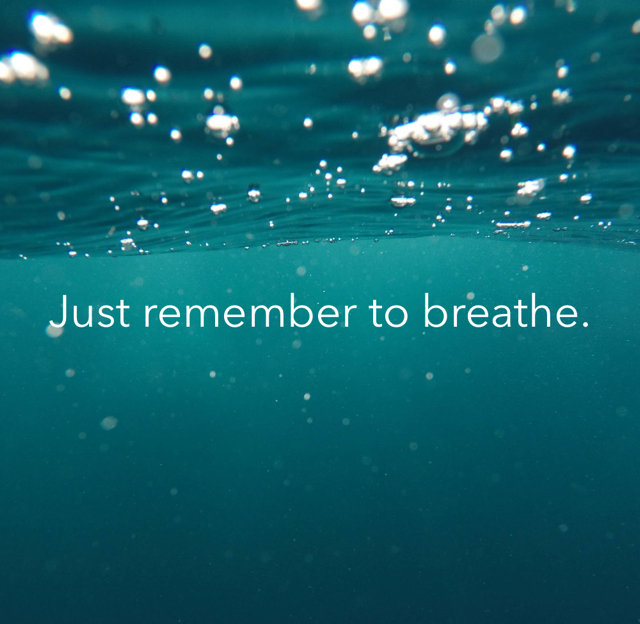 Just remember to breathe.