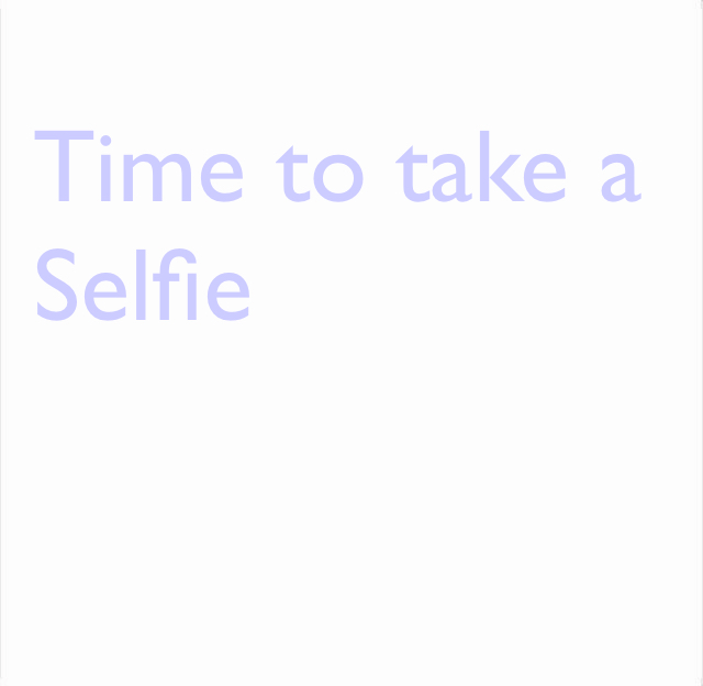 Time to take a  Selfie