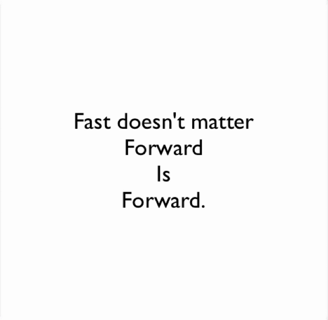 Fast doesn't matter Forward Is Forward.
