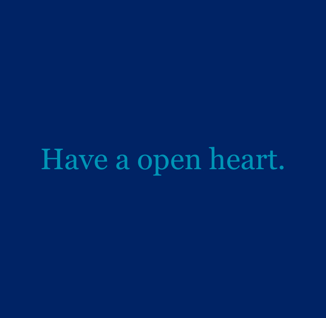 Have a open heart.