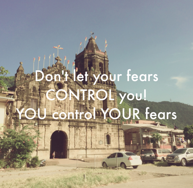 Don't let your fears CONTROL you! YOU control YOUR fears