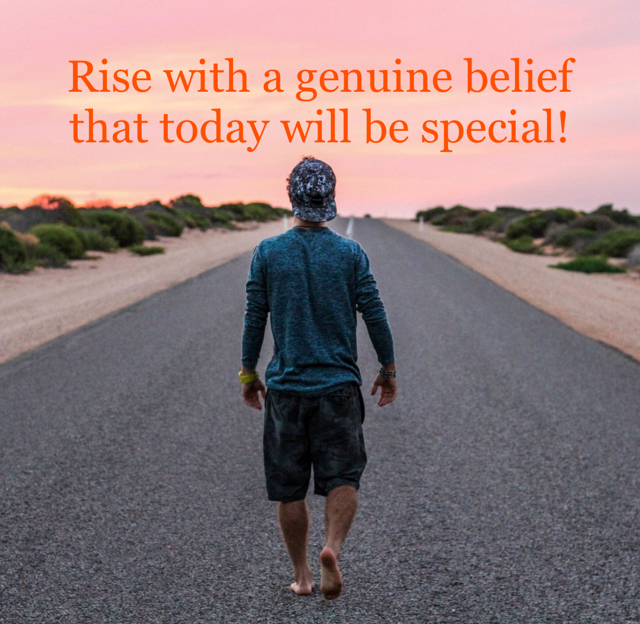 Rise with a genuine belief that today will be special!