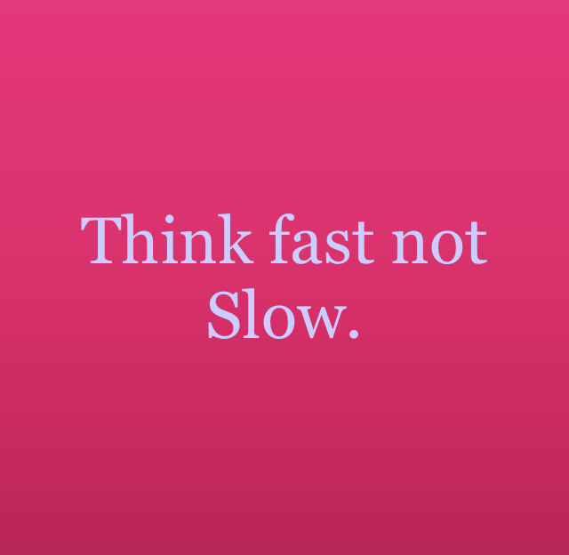 Think fast not Slow.