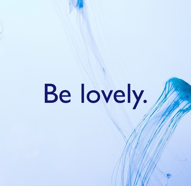 Be lovely.