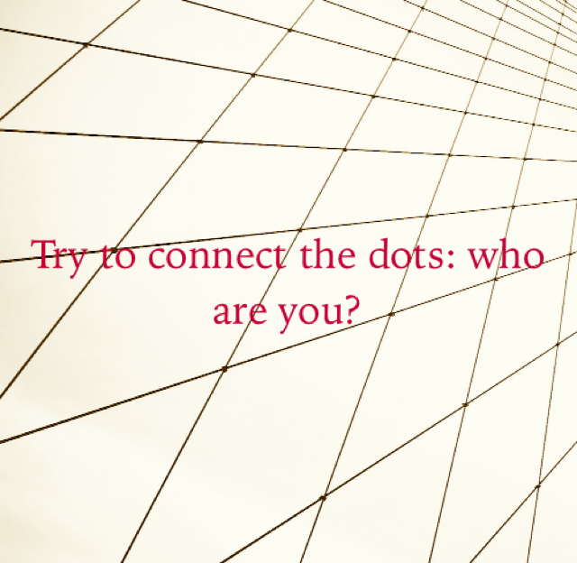Try to connect the dots: who are you?