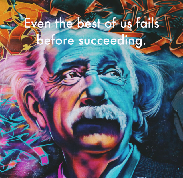 Even the best of us fails before succeeding.