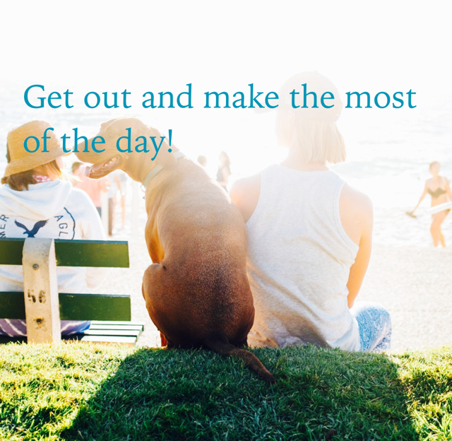 Get out and make the most of the day!