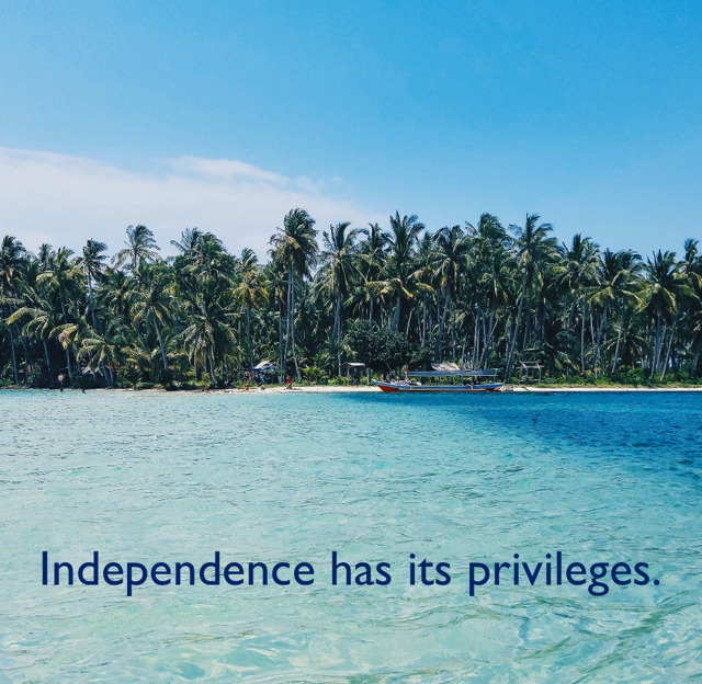 Independence has its privileges.