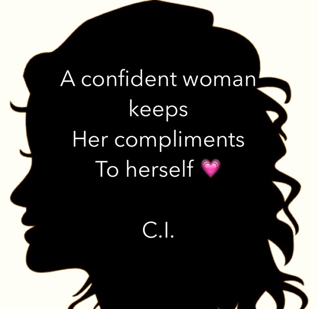 A confident woman  keeps  Her compliments  To herself 💗 C.I.