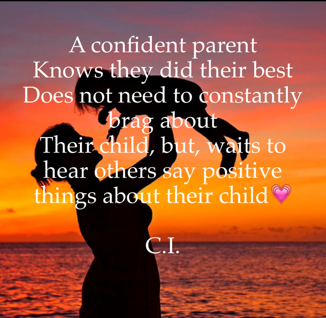 A confident parent Knows they did their best Does not need to constantly brag about Their child, but, waits to hear others say positive things about their child💗 C.I.
