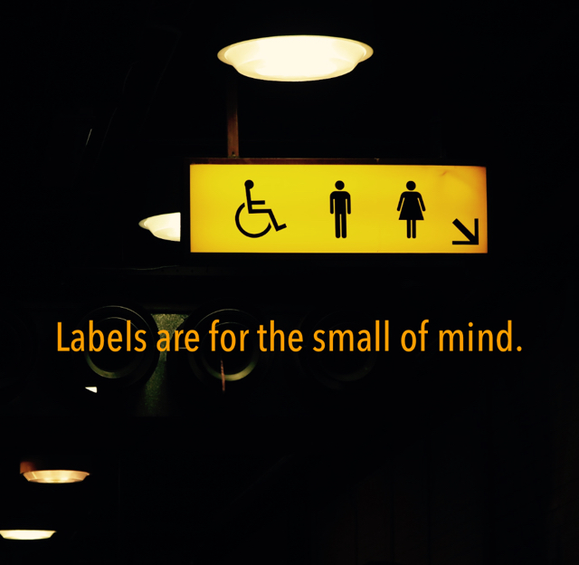Labels are for the small of mind.