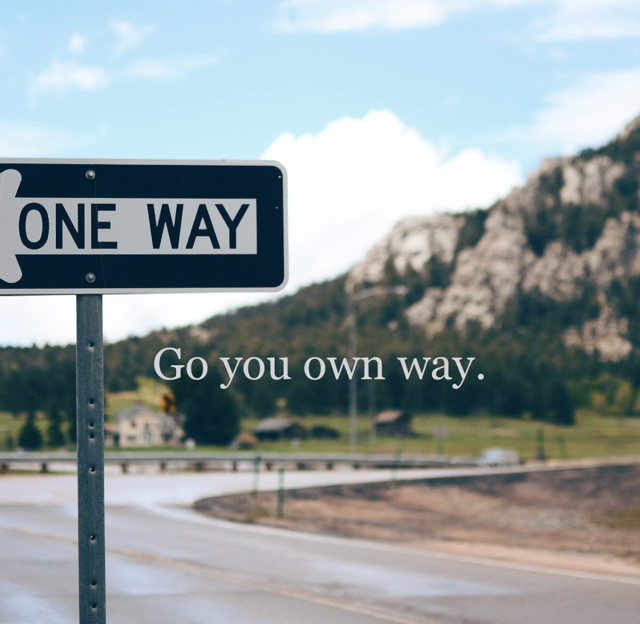 Go you own way.