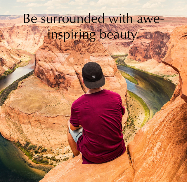 Be surrounded with awe-inspiring beauty.