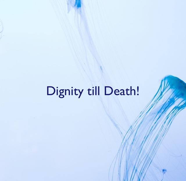 Dignity till Death!