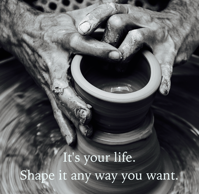 It's your life.  Shape it any way you want.