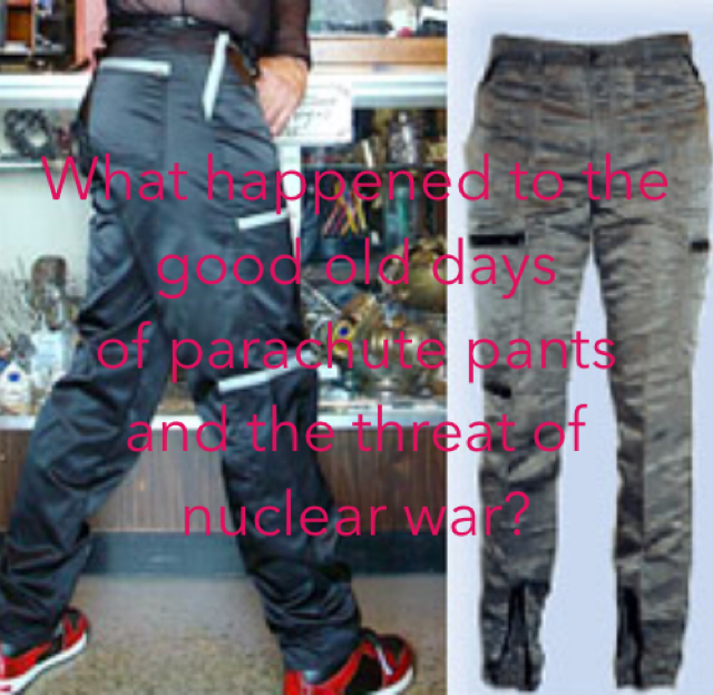 What happened to the good old days of parachute pants and the threat of nuclear war?