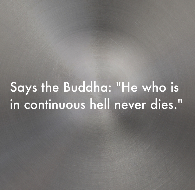 "Says the Buddha: ""He who is in continuous hell never dies."""