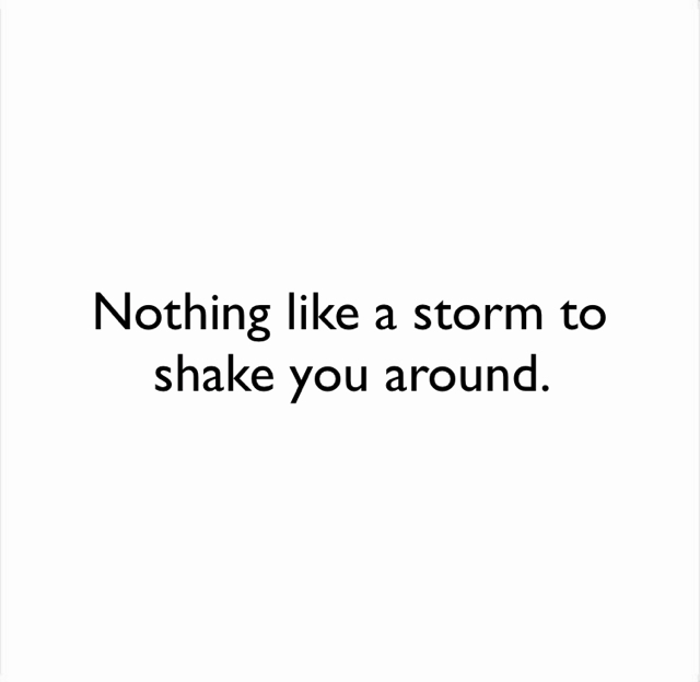 Nothing like a storm to shake you around.