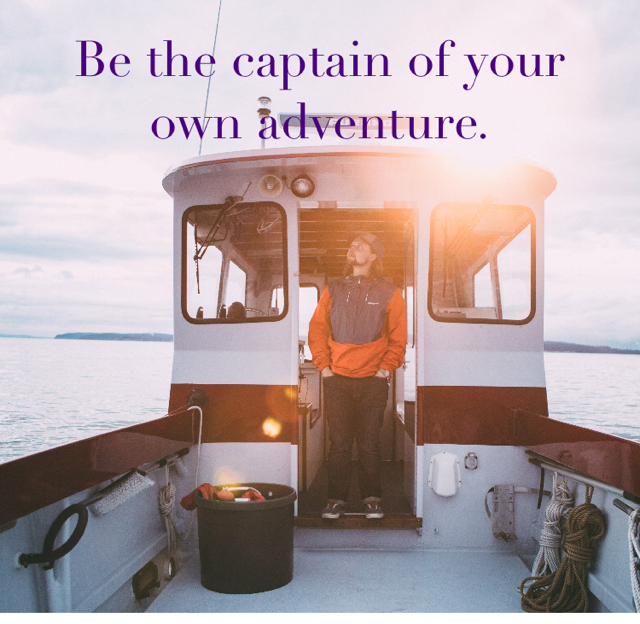 Be the captain of your own adventure.
