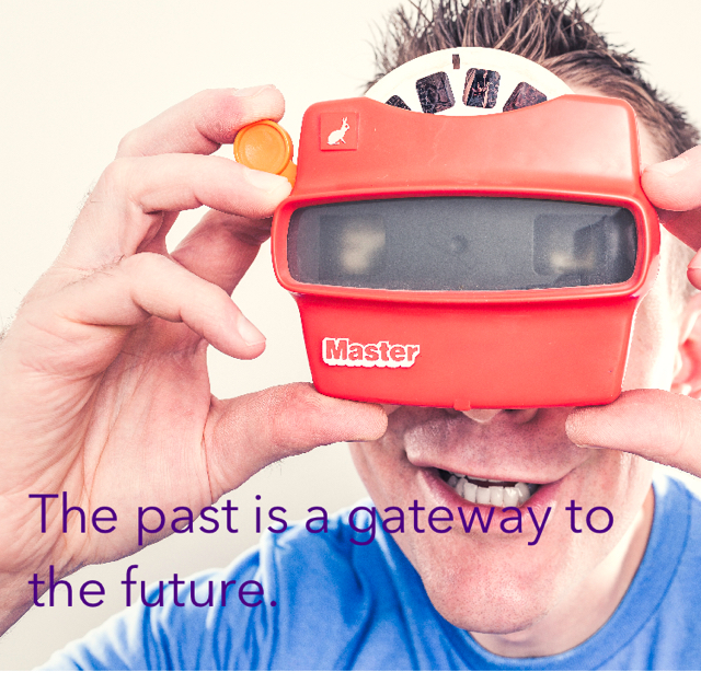 The past is a gateway to the future.