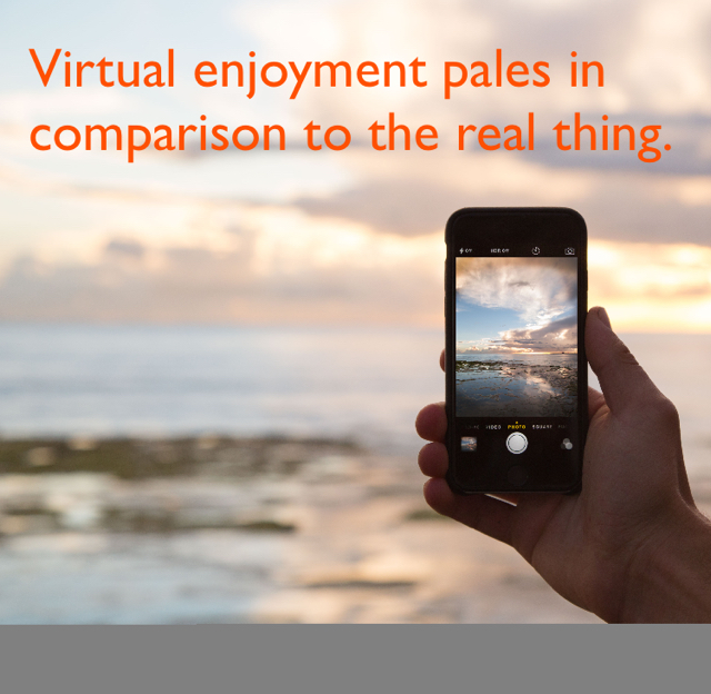 Virtual enjoyment pales in comparison to the real thing.