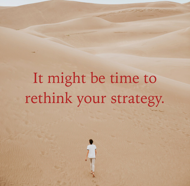 It might be time to rethink your strategy.