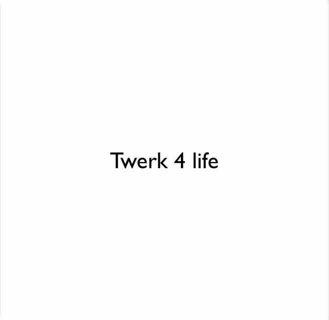 Twerk 4 life