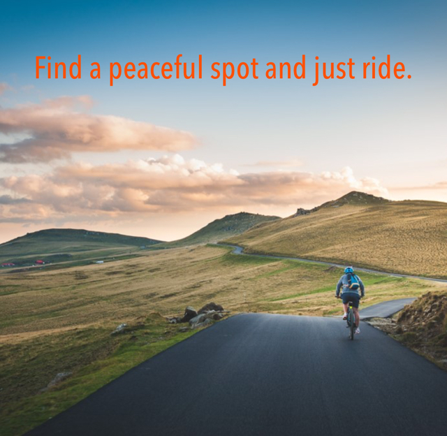 Find a peaceful spot and just ride.