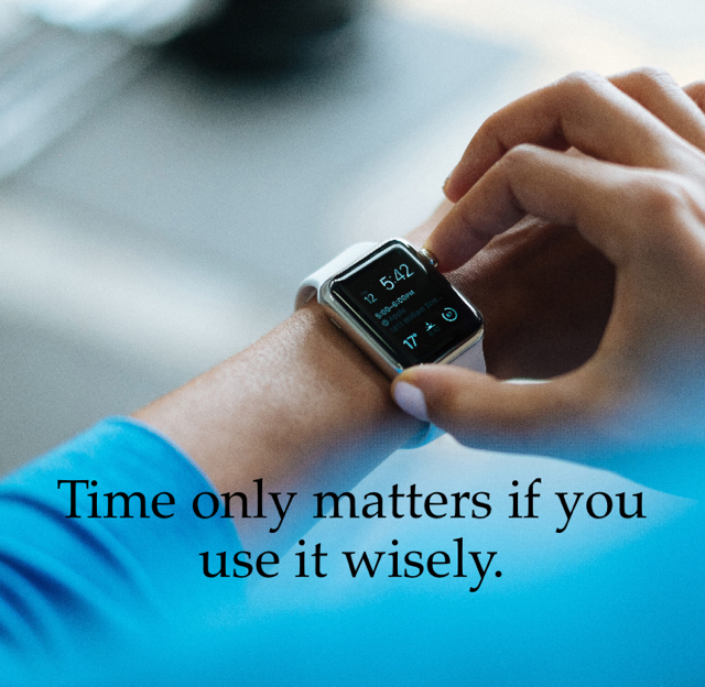 Time only matters if you use it wisely.