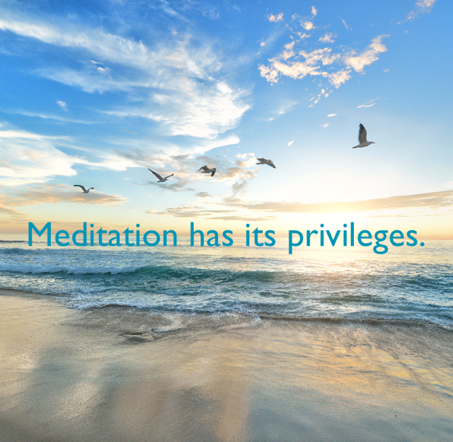Meditation has its privileges.