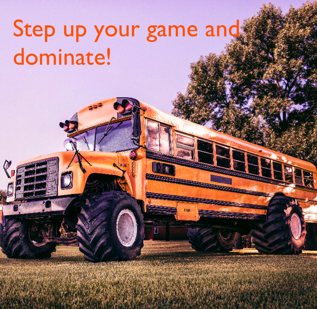 Step up your game and dominate!