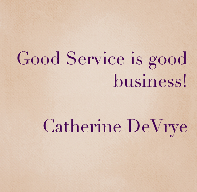 Good Service is good business! Catherine DeVrye