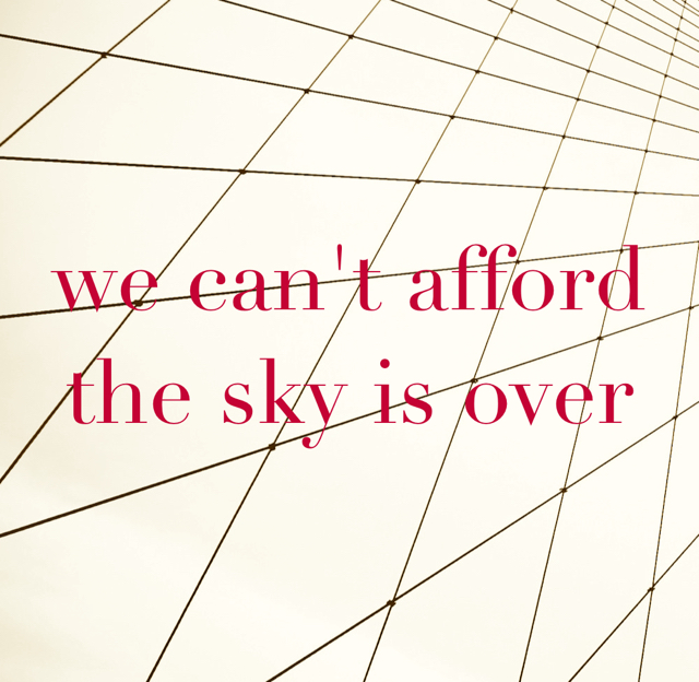 we can't afford the sky is over