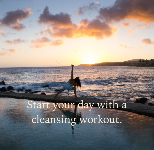 Start your day with a cleansing workout.
